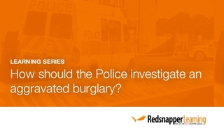 Learning series: How to investigate an aggravated burglary - Part 2